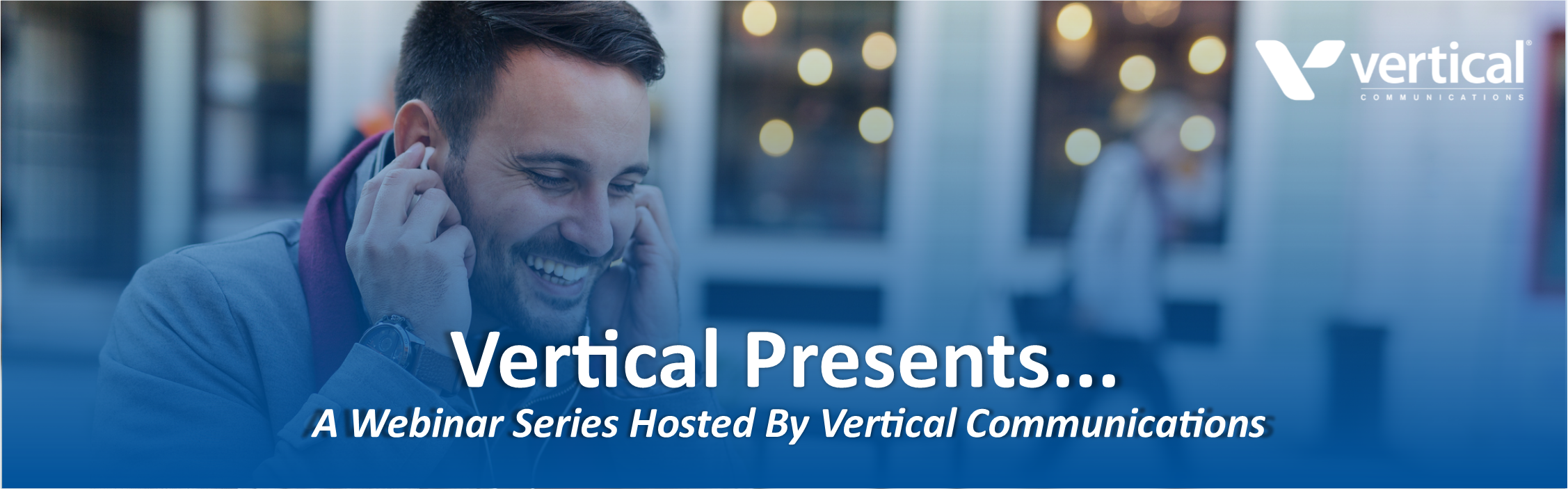 Vertical Presents - a Webinar Series Hosted By Vertical Communications